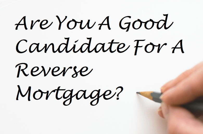 Are You A Good Candidate For A Reverse Mortgage