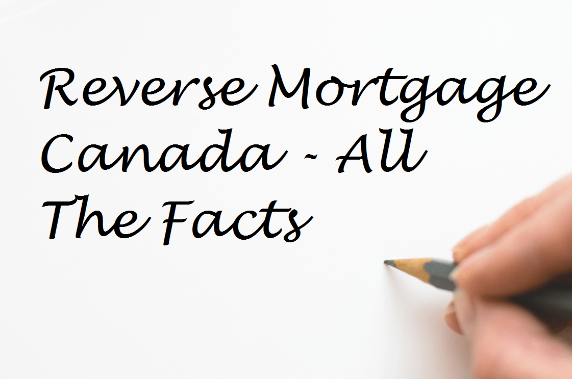 Reverse Mortgage Canada – All The Facts You Need